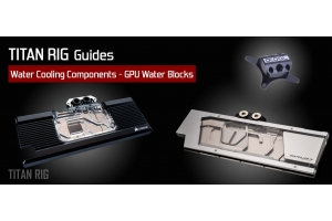 how to choose a gpu water block for you water cooled PCs