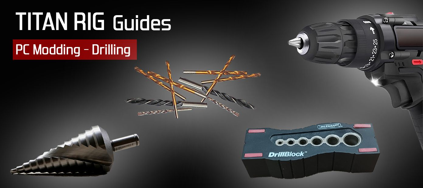 Drilling - which tools to use and how to use them best in your next PC mod.