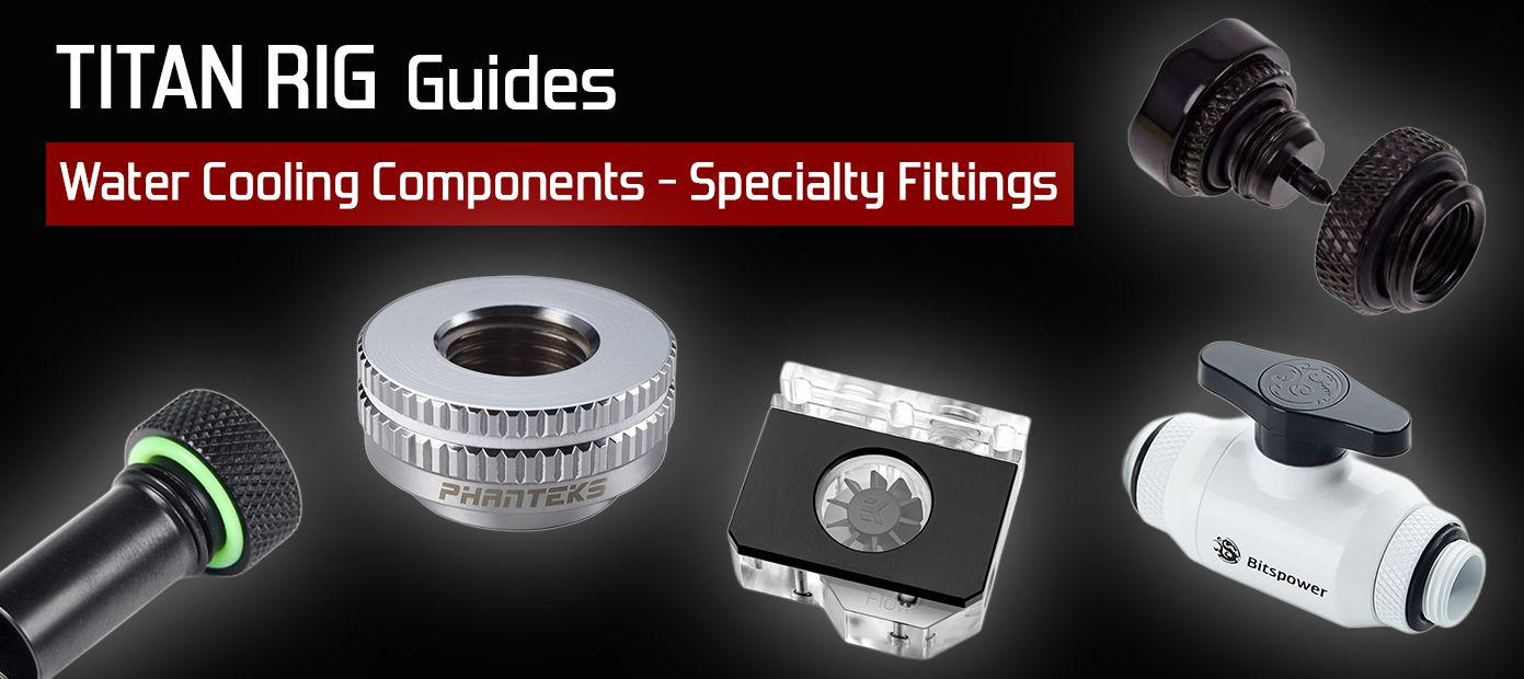 Specialty fittings for PC water cooling - kinds and uses.