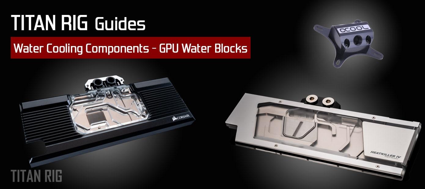 gpu water block guide for water cooling PCs