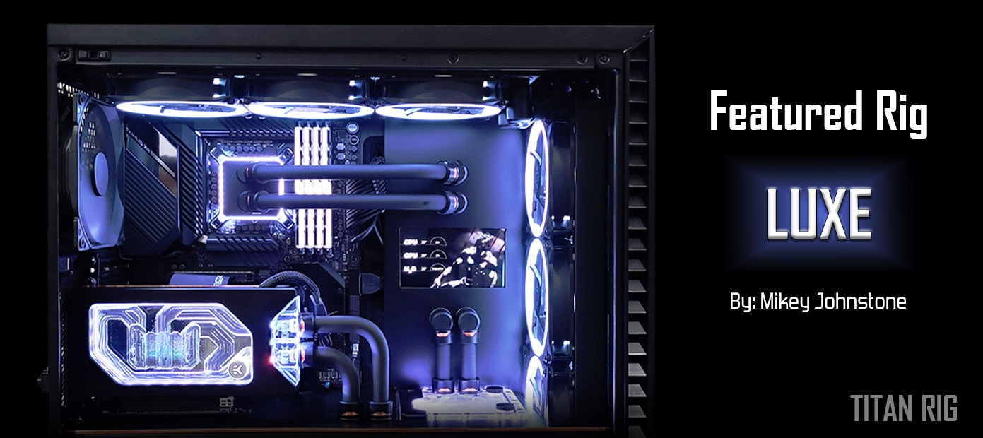 """Luxe"" by Mikey Johnstone - Featured liquid cooled rig"